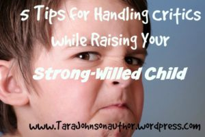 5 Tips for Handling Criticism While Raising Your Strong-Willed Child